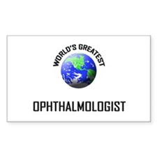 World's Greatest OPHTHALMOLOGIST Sticker (Rectangu