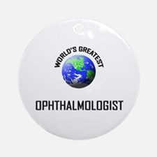 World's Greatest OPHTHALMOLOGIST Ornament (Round)
