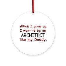 Architect (Like My Daddy) Ornament (Round)