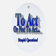 To Act or Not To Act Apparal Oval Ornament