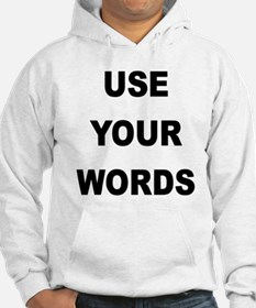 USE YOUR WORDS Hoodie