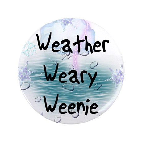 """Weather Weary Weenie 3.5"""" Button (100 pack)"""