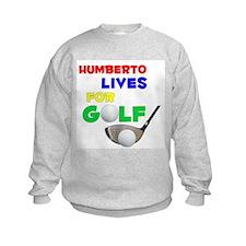 Humberto Lives for Golf - Sweatshirt