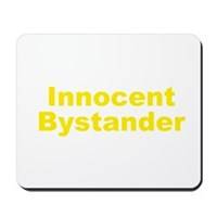 Innocent Bystander Mousepad