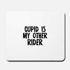 Cupid is my other Rider Mousepad