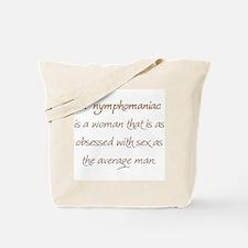 A nymphomaniac is...  Tote Bag