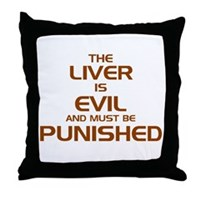The Liver Is Evil! Throw Pillow