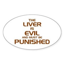 The Liver Is Evil! Oval Decal