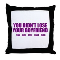 You Didn't Lose Your Boyfriend Throw Pillow