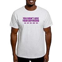 You Didn't Lose Your Boyfriend Light T-Shirt