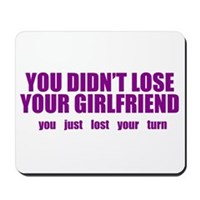 You Didn't Lose Your Girlfriend Mousepad