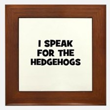 I Speak For The Hedgehogs Framed Tile