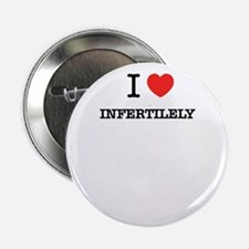 "I Love INFERTILELY 2.25"" Button"