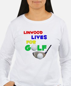 Linwood Lives for Golf - T-Shirt