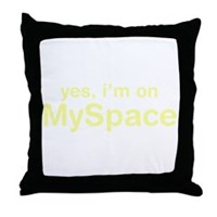 Yes, I'm On Myspace Throw Pillow