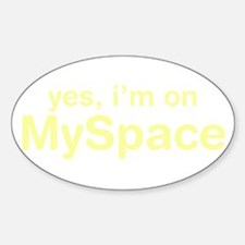 Yes, I'm On Myspace Oval Decal