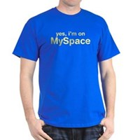 Yes, I'm On Myspace Dark T-Shirt