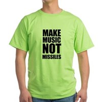 Make Music, Not Missles Green T-Shirt