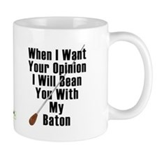 When I Want Your Opinion Small Mugs