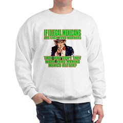 Hard Working Illegals? Sweatshirt