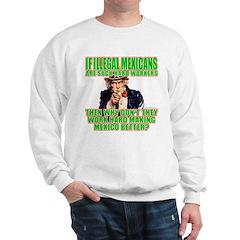 Hard Working Illegals? Sweatshirt