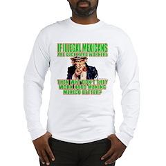 Hard Working Illegals? Long Sleeve T-Shirt