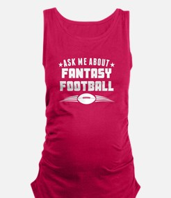 Ask Me About Fantasy Football Maternity Tank Top