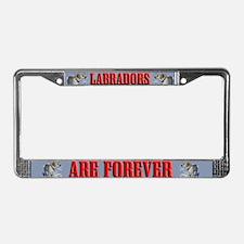 """Labradors are Forever"" License Plate Frame"