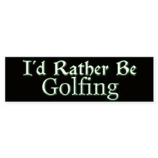 I'd Rather Be Golfing Bumper Car Sticker
