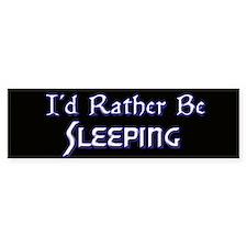 I'd Rather Be Sleeping Bumper Bumper Sticker