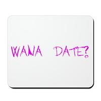 Wana Date? Mousepad