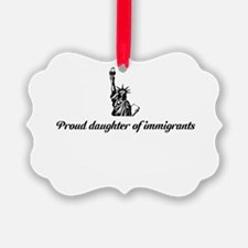 Proud daughter of immigrants Ornament