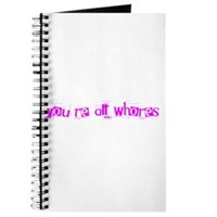 You're All Whores Again Journal
