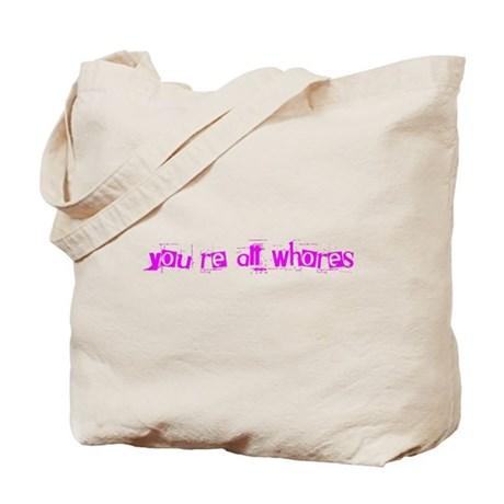 You're All Whores Again Tote Bag