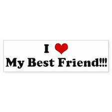I Love My Best Friend!!! Bumper Bumper Sticker