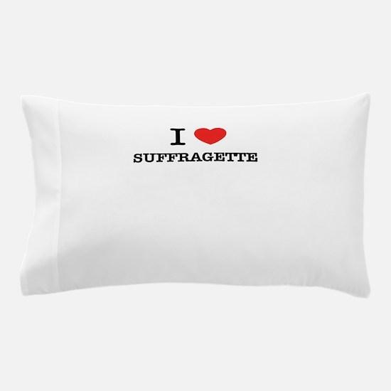 I Love SUFFRAGETTE Pillow Case