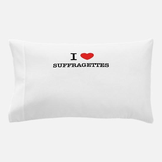 I Love SUFFRAGETTES Pillow Case
