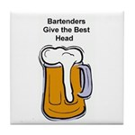 BARTENDERS GIVE THE BEST HEAD Tile Coaster