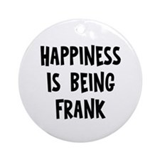 Happiness is being Frank Ornament (Round)