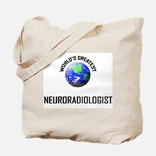 World's Greatest NEURORADIOLOGIST Tote Bag