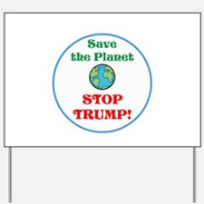 Save the planet...stop Trump Yard Sign