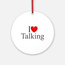 """I Love Talking"" Ornament (Round)"