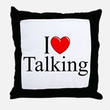 """I Love Talking"" Throw Pillow"