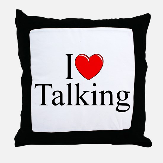 """I Love Talking"" Throw Pillow"
