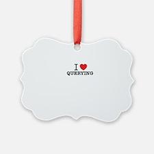 I Love QUERYING Ornament