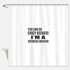 I Am DATABASE ENGINEER Shower Curtain