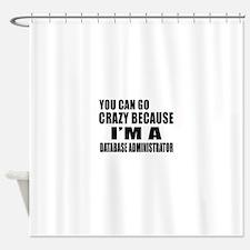 I Am DATABASE ADMINISTRATOR Shower Curtain