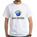 World's Greatest NAVY FORCES OFFICER White T-Shirt