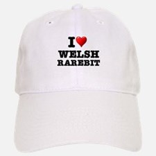 I LOVE - WELSH RAREBIT - CHEESE ON TOAST WITH Baseball Baseball Cap