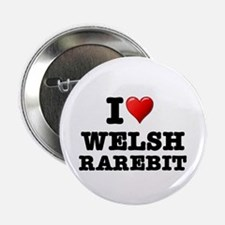 """I LOVE - WELSH RAREBIT - CHEESE ON TO 2.25"""" Button"""